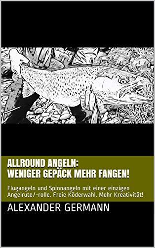 Agil Angeln: Weniger Gepäck mehr fangen!:...